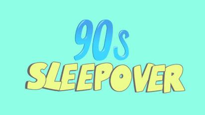 90s Sleepover