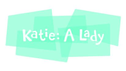 Katie: A Lady